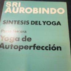 Libros de segunda mano: SINTESIS DEL YOGA PARTE TERCERA YOGA DE AUTOPERFECCIÓN SRI AUROBINDO. Lote 267259449