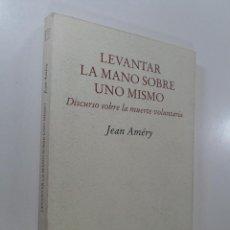 Libri di seconda mano: LEVANTAR LA MANO SOBRE UNO MISMO : DISCURSO SOBRE LA MUERTE VOLUNTARIA AMÉRY, JEAN. Lote 268580119