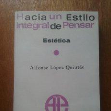 Libros de segunda mano: HACIA UN ESTILO INTEGRAL DE PENSAR, ESTETICA, ALFONSO LOPEZ QUINTAS, EDITORA NACIONAL, 1967. Lote 269005769
