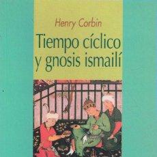 Libri di seconda mano: TIEMPO CÍCLICO Y GNOSIS ISMAILÍ - CORBIN, HENRY. Lote 269025539