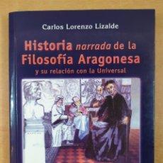 Libros de segunda mano: HISTORIA NARRADA DE LA FILOSOFÍA ARAGONESA Y SU RELACIÓN CON LA UNIVERSAL / CARLOS LORENZO LIZALDE. Lote 269291013