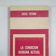 Libros de segunda mano: LA CONDICIÓN HUMANA ACTUAL - ERICH FROMM. Lote 269322523