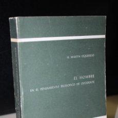 Libros de segunda mano: EL HOMBRE EN EL PENSAMIENTO FILOSÓFICO DE OCCIDENTE.- MARTÍN IZQUIERDO, H.. Lote 269945993