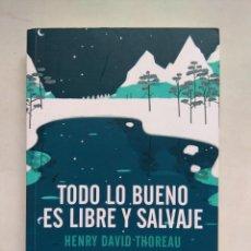 Libri di seconda mano: TODO LO BUENO ES LIBRE Y SALVAJE. HENRY DAVID THOREAU. ERRATA NATURAE. ESPAÑA 2017.. Lote 270257068