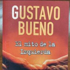 Libros de segunda mano: EL MITO DE LA IZQUIERDA, GUSTAVO BUENO 1 EDICIÓN. Lote 272056803