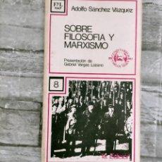 Libros de segunda mano: SOBRE FILOSOFIA Y MARXISMO ADOLFO SANCHEZ VAZQUEZ 1A EDICION. Lote 275100463