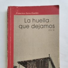 Libros de segunda mano: LA HUELLA QUE DEJAMOS VOL. IV FRANCISCO SERRA ESTELLES PARADIGMA XXI EGA19X13CM TAPA BLANDA1996. Lote 275502058