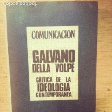 Libros de segunda mano: GALVANO DELLA VOLPE: CRÍTICA DE LA IDEOLOGÍA CONTEMPORÁNEA. Lote 276937413