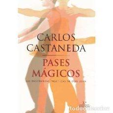Libros de segunda mano: PASES MÁGICOS. LAS ENSEÑANZAS PRÁCTICAS DE DON JUAN - CASTANEDA, CARLOS. Lote 276951493