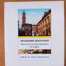 Libros de segunda mano: PENSADORES ARAGONESES. HISTORIA DE LAS IDEAS FILOSÓFICAS EN ARAGÓN / JORGE M. AYALA MARTÍNEZ. Lote 277448503