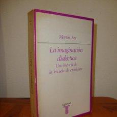 Libros de segunda mano: LA IMAGINACIÓN DIALÉCTICA. UNA HISTORIA DE LA ESCUELA DE FRANKFURT - MARTIN JAY - TAURUS. Lote 277543123