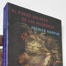 Libros de segunda mano: EL FUEGO SECRETO DE LOS FILÓSOFOS - PATRICK HARPUR. Lote 278398818
