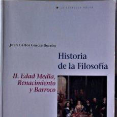 Livros em segunda mão: JUAN CARLOS GARCÍA-BORRON - HISTORIA DE LA FILOSOFÍA Vº2: EDAD MEDIA Y RENACIMIENTO. Lote 278471613