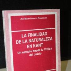 Libros de segunda mano: LA FINALIDAD DE LA NATURALEZA EN KANT. UN ESTUDIO DESDE LA CRÍTICA DEL JUICIO.- ANDALUZ ROMANILLOS,. Lote 278827248