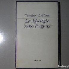 Libros de segunda mano: THEODOR W. ADORNO. LA IDEOLOGÍA COMO LENGUAJE. TAURUS. 1ª EDICIÓN 1971. FILOSOFÍA. ENSAYO. Lote 279480933
