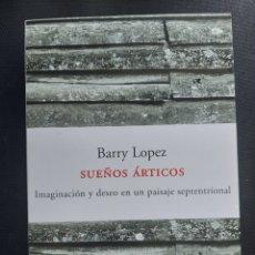 Libros de segunda mano: SUEÑOS ÁRTICOS. BARRY LÓPEZ. Lote 280119128