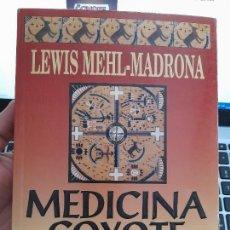Libros de segunda mano: MEDICINA COYOTE RUTAS ALTERNATIVAS PARA RECUPERAR LA SALUD, MADRONA LEWIS, 1998. Lote 283383888