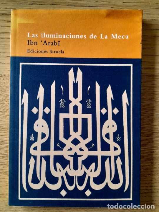 LAS ILUMINACIONES DE LA MECA IBN ARABI PUBLICADO POR SIRUELA, 1996, MUY RARO (Libros de Segunda Mano - Pensamiento - Filosofía)