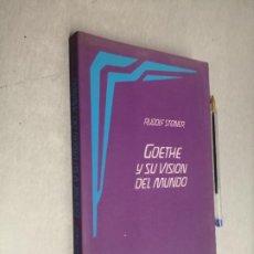 Libros de segunda mano: GOETHE Y SU VISIÓN DEL MUNDO / RUDOLF STEINER / EDITORIAL RUDOLF STEINER 1989. Lote 288912648