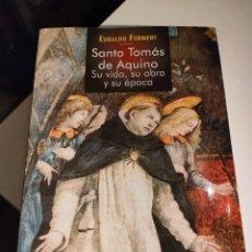 Libros de segunda mano: SANTO TOMÁS DE AQUINO: SU VIDA, SU OBRA Y SU ÉPOCA DE EUDALDO FORMENT. Lote 293158063