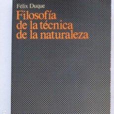 Libros de segunda mano: FILOSOFÍA DE LA TÉCNICA DE LA NATURALEZA. FÉLIX DUQUE.. Lote 295735898