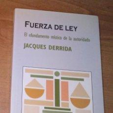 Libros de segunda mano: JACQUES DERRIDA - FUERZA DE LEY. EL FUNDAMENTO MÍSTICO DE LA AUTORIDAD - TECNOS, 2008. Lote 297112803