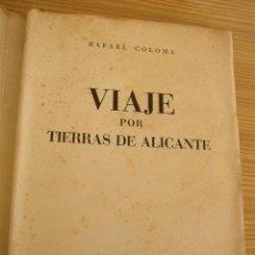 Libros de segunda mano: VIAJE POR TIERRAS ALICANTINAS-RAFAEL COLOMA-AFRODISIO AGUADO, EDT. LIBREROS-1957. Lote 18423592