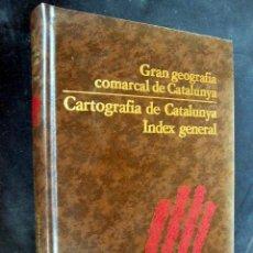 Libros de segunda mano: CARTOGRAFIA DE CATALUNYA - ÍNDEX GENERAL CON MAPAS. GRAN GEOGRAFIA COMARCAL DE CATALUNYA. Lote 34180560