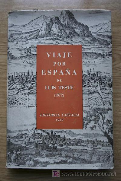 VIAJE POR ESPAÑA (1872). TRADUCIDO POR SARA DE STRUUCK. PRÓLOGO DE FELIPE MALDONADO. TESTE (LUIS) (Libros de Segunda Mano - Geografía y Viajes)