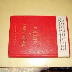 Libros de segunda mano: MISION BLANCA EN CHINA HAROLD RATTEMBURY. Lote 26336904