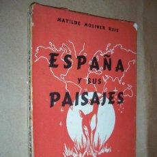 Libros de segunda mano: ESPAÑA Y SUS PAISAJES / MATILDE MOLINER RUIZ. Lote 26898819