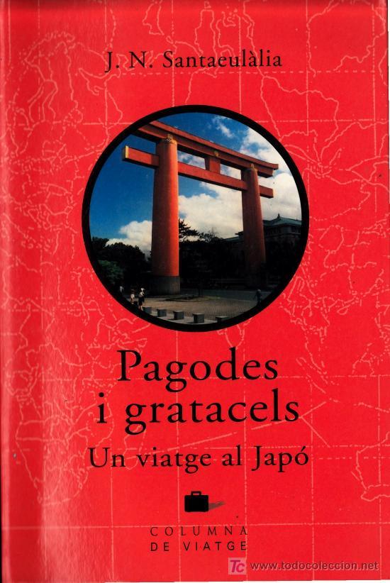 PAGODES I GRATACELS. UN VIATGE AL JAPO. COLUMNA DE VIATGE. J.N. SANTAEULALIA. ESTADO EXCELENTE. 274P (Libros de Segunda Mano - Geografía y Viajes)
