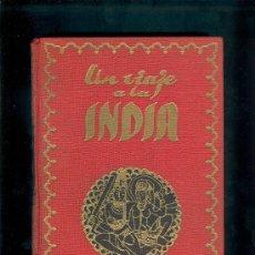 Libros de segunda mano: 0374 UN VIAJE A LA INDIA MUY ILUSTRADO AUTOR: ALFONSO UNGRIA EDITORIAL: AFRODISIO AGUADO. Lote 18983967