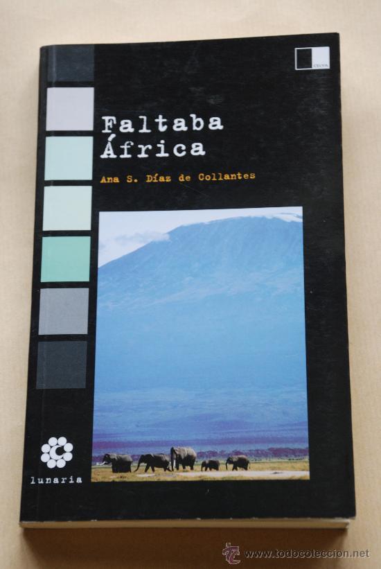FALTABA AFRICA. ANA S. DIAZ DE COLLANTES. LUNARIA. TAPA BLANDA 116 PAGINAS. AÑO 2005 (Libros de Segunda Mano - Geografía y Viajes)