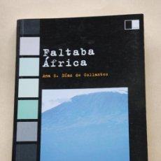 Libros de segunda mano: FALTABA AFRICA. ANA S. DIAZ DE COLLANTES. LUNARIA. TAPA BLANDA 116 PAGINAS. AÑO 2005. Lote 27322731