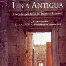 Libros de segunda mano: LIBIA ANTIGUA CIUDADES PERDIDAS DEL IMPERIO ROMANO. TEXTO DE ANTONINO DI VITA. Lote 21013515