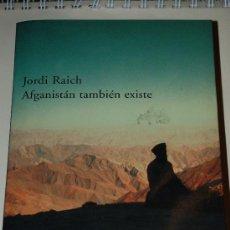 Libros de segunda mano: AFGANISTAN TAMBIEN EXISTE. JORDI RAICH. RBA. Lote 25189796