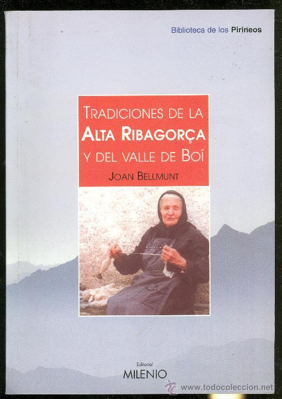 TRADICIONES DE LA ALTA RIBAGORCA Y DEL VALLE DE BOI. JOAN BELLMUNT. 2001. EDITORIAL MILENIO. segunda mano