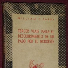 Libros de segunda mano: TERCER VIAJE PARA EL DESCUBRIMIENTO DE UN PASO POR EL NOROESTE POR WILLIAM E. PARRY DE ESPASA CALPE. Lote 25075054