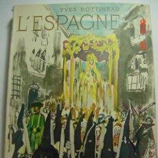 Libros de segunda mano: ESPAÑA - YVES BOTTINEAU - PRECIOSO LIBRO DE VIAJES - CON 183 FOTOGRAFIAS - EN FRANCES - AÑO 1963. Lote 26355560