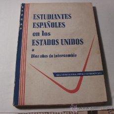 Libros de segunda mano: ESTUDIANTES ESPAÑOLES EN LOS ESTADOS UNIDOS, 10 AÑOS DE INTEERCAMBIO, 1956. L.36-705. Lote 27642451