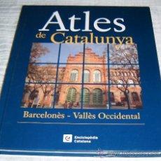 Libros de segunda mano: ATLES DE CATALUNYA BARCELONES - VALLES OCCIDENTAL ENCICLOPEDIA CATALANA TOMO 2. Lote 27789438