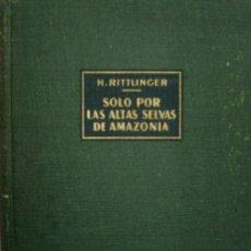 Libros de segunda mano - SOLO POR LAS ALTAS SELVAS DE AMAZONIA. DE LIMA AL ATLANTICO POR VIA FLUVIAL. RITTLINGER Herbert.1957 - 27991179