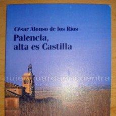 Libros de segunda mano: LIBRO SOBRE PALENCIA, ALTA ES CASTILLA DE CÉSAR ALONSO DE LOS RÍOS. NUEVO. Lote 28445958
