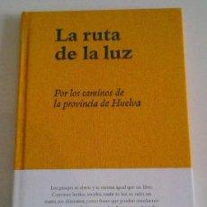 Libros de segunda mano: LA RUTA DE LA LUZ. POR LOS CAMINOS DE LA PROVINCIA DE HUELVA (VV.AA. Y FOTOGRAFÍAS A COLOR). RARO!. Lote 28624850
