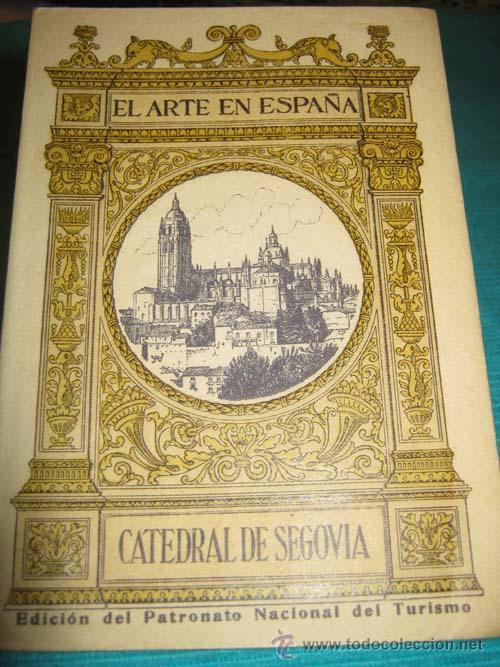 CATEDRAL DE SEGOVIA. EL ARTE EN ESPAÑA. EDITADO POR EL PATRONATO NACIONAL DE TURISMO. (Libros de Segunda Mano - Geografía y Viajes)