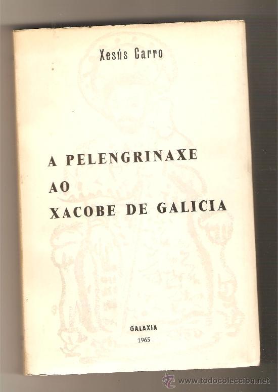 A PELENGRINAXE AO XACOBE DE GALICIA .- XESÚS CARRO (Libros de Segunda Mano - Geografía y Viajes)