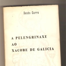 Libros de segunda mano: A PELENGRINAXE AO XACOBE DE GALICIA .- XESÚS CARRO. Lote 29018910