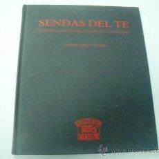 SENDAS DEL TE - LEYENDA, HISTORIA, CULTIVO Y CONSUMO - MANUEL SERRAT CRESPO