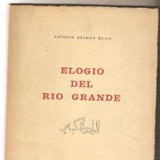 Libros de segunda mano: ELOGIO DEL RÍO GRANDE .- ANTONIO GUZMÁN REINA. Lote 29228919
